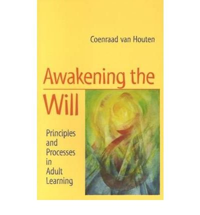 [(Awakening the Will: Principles and Processes in Adult Learning)] [Author: Coenraad van Houten] published on (April, 2000)