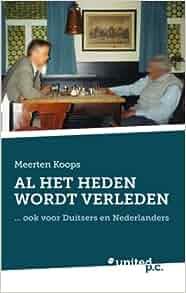 Al Het Heden Wordt Verleden: . . . Ook Voor Duitsers en