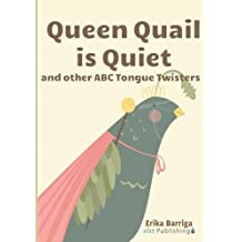 Queen Quail is Quiet: and other ABC Tongue Twisters by Erika Barriga (2013-05-13)
