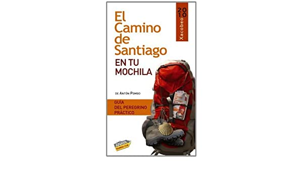 El Camino de Santiago en tu mochila / The Santiagos Way in Your Backpack: Guia del peregrino practico / Pilgrims Practical Guide (Guias Singulares ...