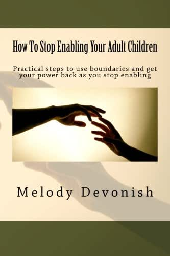 How To Stop Enabling Your Adult Children: Practical steps to use boundaries and get your power back as you stop enabling (Empowering Change) (Volume 1)