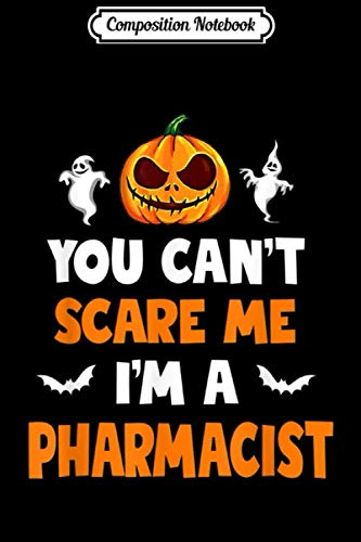 Phd Comics Halloween (Composition Notebook: You Can't Scare Me I'm A Pharmacist Costume Halloween  Journal/Notebook Blank Lined Ruled 6x9 100)