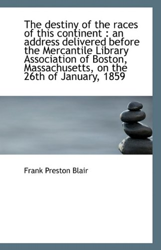 The destiny of the races of this continent: an address delivered before the Mercantile Library - Destiny Address For Usa