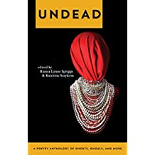 Undead: A Poetry Anthology of Ghosts, Ghouls, and More