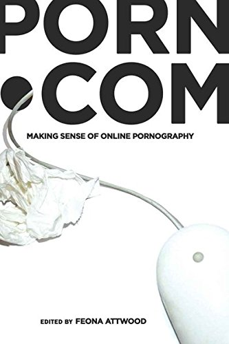 porn.com: Making Sense of Online Pornography (Digital Formations)