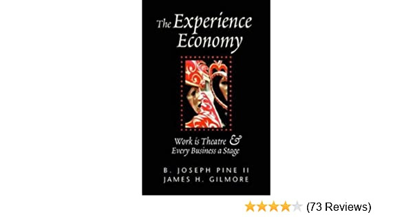 Work Is Theater /& Every Business a Stage The Experience Economy