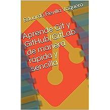 Aprende Git y GitHub/GitLab de manera rápida y sencilla (Spanish Edition)