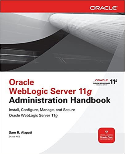 Oracle WebLogic Server 11g Administration Handbook (Oracle Press) by Sam R. Alapati (1-Oct-2011)