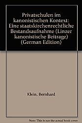 Privatschulen im kanonistischen Kontext: Eine staatskirchenrechtliche Bestandsaufnahme (Linzer kanonistische Beitrage) (German Edition)