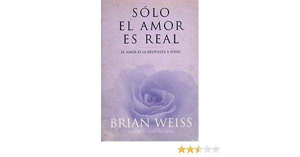 Solo El Amor Es Real Amor Es La Respuesta A Todo El Inspiracion