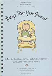 Baby's First Year Journal (Revised Edition): A Day-to-Day Guide to Your Baby's Development During the First Twelve