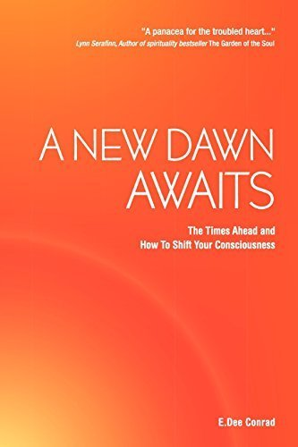 A New Dawn Awaits - The Times Ahead and How to Shift Your Consciousness by E. Dee Conrad (2010-08-19)
