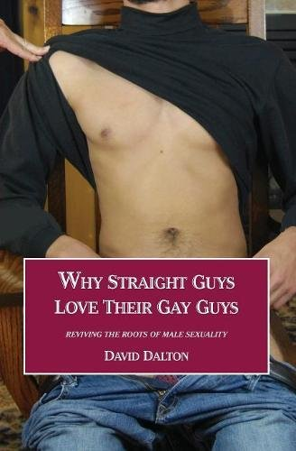 Why Straight Guys Love Their Gay Guys: Reviving the Roots of Male Sexuality