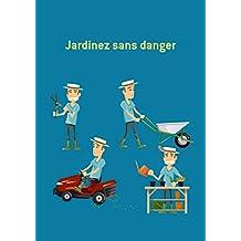Jardinez sans danger: Conseils et astuces (French Edition)