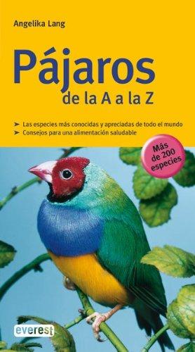 Pájaros de la A a la Z (Grandes guías de la naturaleza) por Lang Angelika,Alfonso Mory Elsa