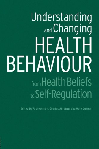 Understanding and Changing Health Behaviour: From Health Beliefs to Self-Regulation by Paul Norman Charles Abraham Mark Conner