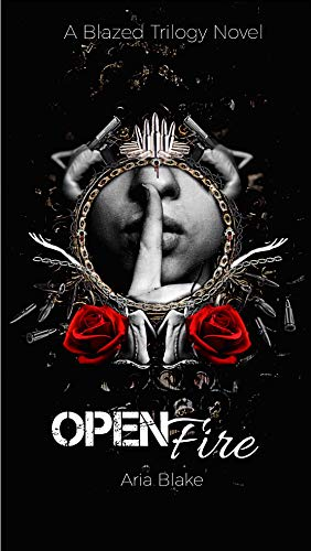 Open Fire : A Mafia Romance (The Blazed Trilogy Book 1)