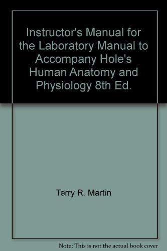 Instructor's Manual for the Laboratory Manual to Accompany Hole's Human Anatomy and Physiology 8th Ed.
