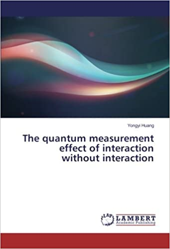The quantum measurement effect of interaction without interaction: Yongyi Huang: 9783330077720: Amazon.com: Books