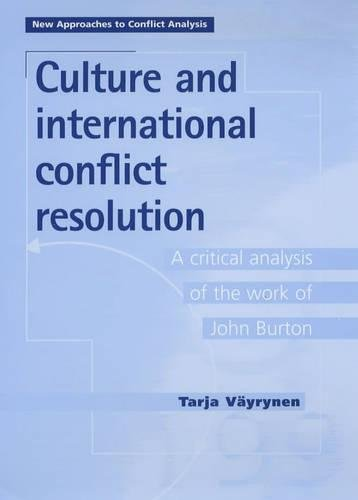 Culture and International Conflict Resolution: A Critical Analysis of the Work of John Burton (New Approaches to Conflict Analysis)