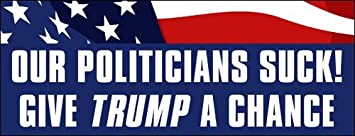 decal donald 16 Our Politicians Suck GIVE TRUMP A CHANCE Bumper Sticker