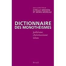 Dictionnaire des monothéismes: Judaïsme, christianisme, islam