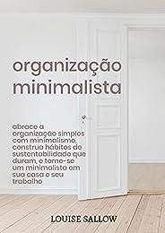 Organização Minimalista: Abrace A Organização Simples Com Minimalismo, Construa Hábitos De Sustentabilidade Qu