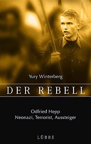 der-rebell-odfried-hepp-neonazi-terrorist-aussteiger-lbbe-politik-zeitgeschichte