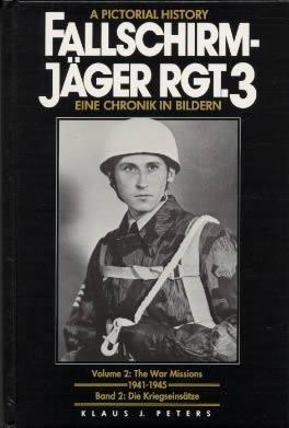 FallschirmJager Rgt 3 : Eine Chronik In Bildern - A Pictorial History : Volume 2: The War Missions 1941-1945 - Band 2 : Die Kriegseinsatze (English and German Edition) by R James Bender Pub