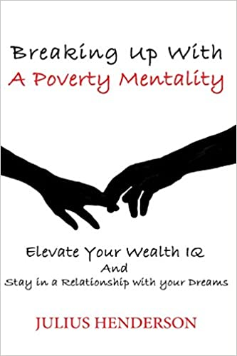 Breaking up with a Poverty Mentality: Elevate your Wealth IQ and