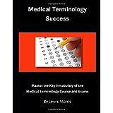 Medical Terminology Success: Master the Key Vocabulary of the Medical Terminology Course and Exams