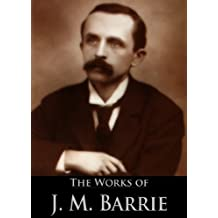 The Works of J. M. Barrie: Peter Pan in Kensington Gardens, Peter and Wendy, Little White Bird, Tommy and Grizel  and More (16 Books With Active Table of Contents)