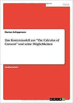 Book Das Kostenmodell aus The Calculus of Consent und seine M??glichkeiten by Florian Schippmann (2010-10-19)