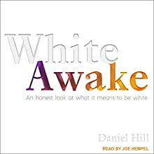 White Awake: An Honest Look at What It Means to Be White Audiobook by Daniel Hill Narrated by Joe Hempel