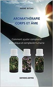 Aromathérapie corps et âme : Comment ajuster complexité aromatique et complexité humaine