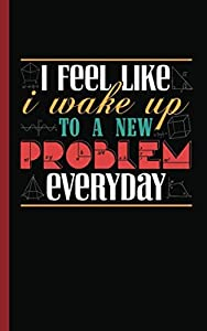 Math Lover Nerd Gift Journal - College Ruled Notebook: I Feel Like I Wake Up to a New Problem Everyday (Math Geek Gifts Vol 2)