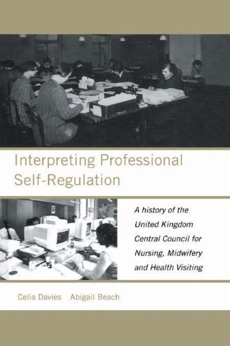 Interpreting Professional Self-Regulation: A History of the United Kingdom Central Council for Nursing, Midwifery and Health Visiting Pdf
