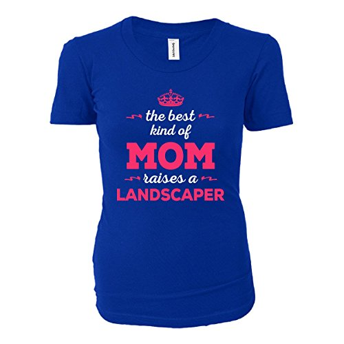 The Best Kind Of Mom Raises A Landscaper. Gift For Mom - Ladies T-shirt