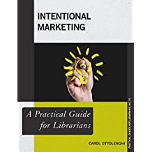 Intentional Marketing: A Practical Guide for Librarians