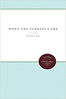Book When the Yankees Came: Conflict and Chaos in the Occupied South, 1861-1865 (Civil War America) by Stephen V. Ash (1999-08-16)