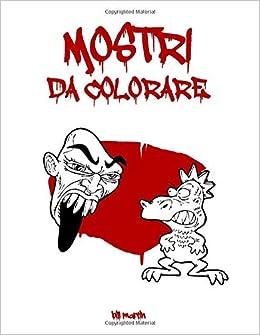 Amazon Com Mostri Da Colorare Libro Da Colorare Per Bambini E Adulti Italian Edition 9798635621219 Martin Bill Books