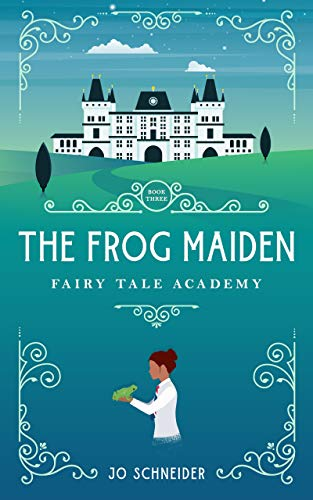 The Frog Maiden: A Frog Prince Retelling (Fairy Tale Academy Book 3) ()