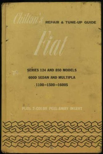 Chilton's Repair and Tune-up Guide Fiat Series 124 and 850 Models 600D Sedan and Multipla 1100-1500-1600S, Plus 7-Color Peel-Away -