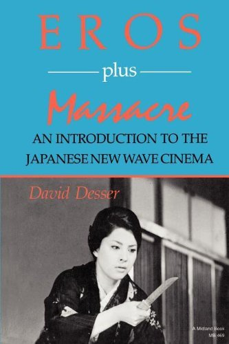 Eros Plus Massacre: An Introduction to the Japanese New Wave Cinema (Midland Book) by David Desser (1988-05-22)