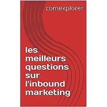 les meilleurs questions sur l'inbound marketing (French Edition)