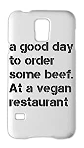 a good day to order some beef. At a vegan restaurant Samsung Galaxy S5 Plastic Case