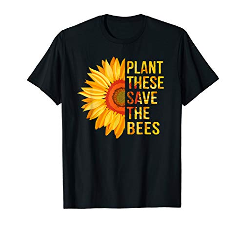 Plant These Save The Bees Sunflower Gardener Gifts Gardening T-Shirt