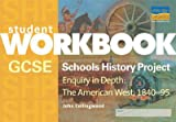 GCSE Schools History Project Enquiry in Depth: The American West, 1840-95 Workbook (Student Workbooks)
