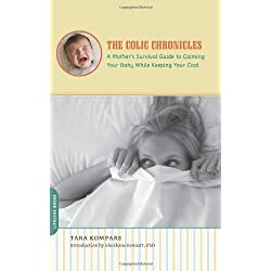 The Colic Chronicles: A Mother's Survival Guide to Calming Your Baby While Keeping Your Cool