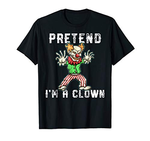 Pretend I'm A Clown Shirt, Halloween Costume Adults Kids